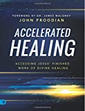 Accelerated Healing (Large Print Edition): Accessing Jesus' Finished Work of Divine Healing