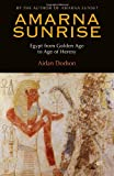 Amarna Sunrise: Egypt from Golden Age to Age of Heresy by Aidan Dodson (30-Apr-2014) Hardcover -