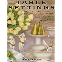 Table Settings: 100 Inspirational Stylings, Themes and Layouts, with Over 60 Sensational Step-by-step Projects