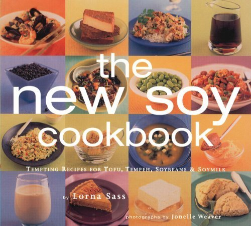 New Soy Cookbook : Tempting Recipes for Soybeans, Soy Milk, Tofu, Tempeh, Miso and Soy Sauce by Sass, Lorna (1998) Paperback