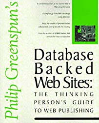 Database Backed Web Sites: The Thinking Person's Guide to Web Publishing: Philip Greenspun's Guide to Web Publishing