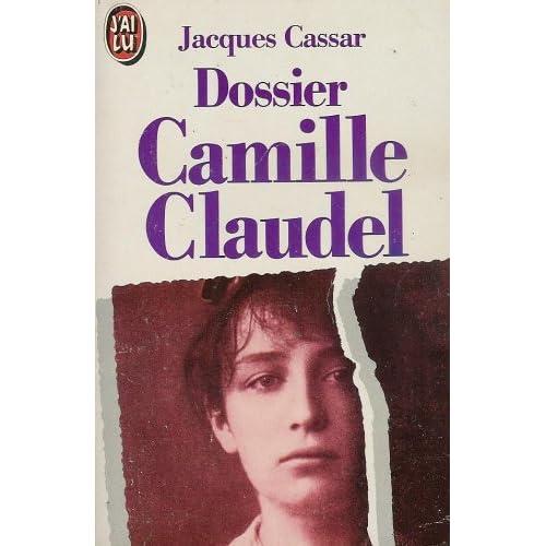 Dossier Camille Claudel : Présenté par Jeanne Fayard : Introduction de Monique Laurent : Collection : J'ai lu n° 2615