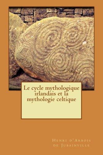 Le cycle mythologique irlandais et la mythologie celtique par Henri d'Arbois de Jubainville