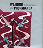 Wearing Propaganda: Textiles on the Home Front in Japan, Britain, and the United States: Textiles in Japan, Britain and the United States, 1931-1945 ... in the Decorative Arts, Design and Culture)