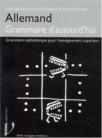 ALLEMAND, GRAMMAIRE D'AUJOURD'HUI. Grammaire alphabétique pour l'enseignement supérieur