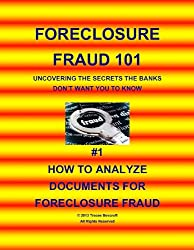 Foreclosure Fraud 101 Uncovering The Secrets Banks Don't Want You To Know #1 How To Analyze Foreclosure Documents For Fraud (English Edition)