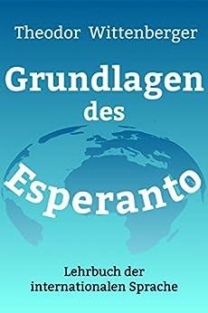Grundlagen des Esperanto: Lehrbuch der internationalen Sprache (German Edition) by [Wittenberger, Theodor]