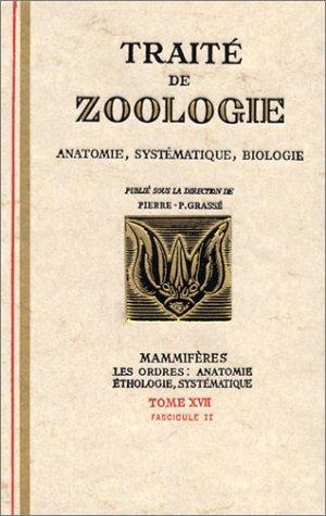 Traité de zoologie, anatomie, systématique, biologie : Mammifères, les ordres : Anatomie éthologie, systématique, tome 17, fascicule II