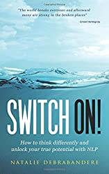 Switch On!: How To Think Differently And Unlock Your True Potential With NLP