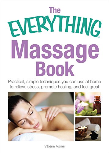 the everything massage book: practical, simple techniques you can use at home to relieve stress, promote healing, and feel great (everything®) (english edition)