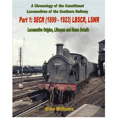 [(A Chronology of the Constituent Locomotives of the Southern Railway: Pt.1: SECR (1899-1923) LBSCR, LSWR Locomotive Origins, Lifespan, Name Details)] [Author: Mike Williams] published on (March, 2010)