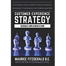 Customer Experience Strategy - Design & Implementation: Outgrow your competitors by making your business to business customers happier