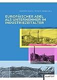 Europäischer Adel als Unternehmer im Industriezeitalter - Manfred Rasch, Peter K. Weber