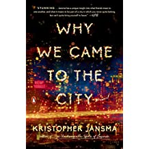 Why We Came to the City A Novel