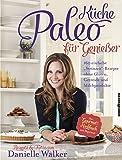 """Paleo-Küche für Genießer - 160 einfache """"Steinzeit""""-Rezepte ohne Gluten, Getreide und Milchprodukte"""