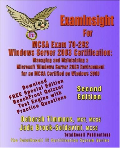 Examinsight for McSa Exam 70-292 Windows Server 2003 Certification: Managing and Maintaining a Microsoft Windows Server 2003 Environment for an McSa ... 2000 (With Download Exam) Second Edition por Deborah Timmons