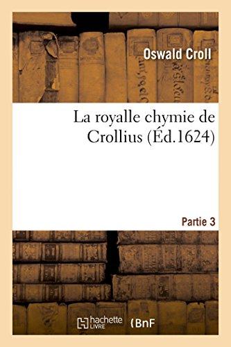 La royalle chymie de Crollius. Partie 3 par Oswald Croll