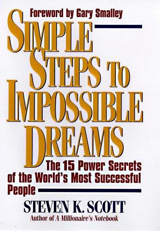 Simple Steps to Impossible Dreams: 15 Power Secrets of Successful People por Steven K. Scott