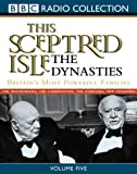This Sceptred Isle: Dynasties v.5: Dynasties Vol 5 (BBC Radio Collection)