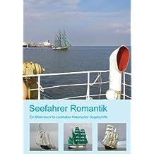 Seefahrer Romantik: Ein Bilderbuch für Liebhaber historischer Segelschiffe