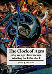 The Clock of Ages: Why We Age, How We Age, Winding Back the Clock by John J. Medina (1996-03-21)