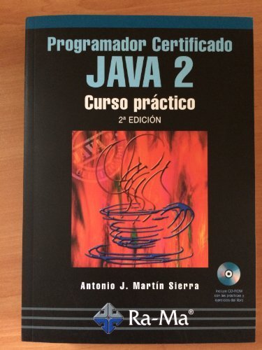 Programador Certificado JAVA 2. Curso práctico. 2ª Edición por Antonio J. Martin Sierra