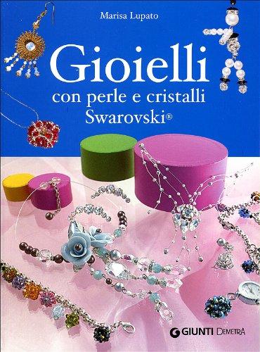 Gioielli con perle e cristalli Swarovski. Ediz. illustrata di Marisa Lupato