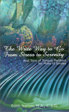 The Write Way to Go from Stress to Serenity: And Tons of Tongue Twisters for Miles of Smiles (Ton Twister)