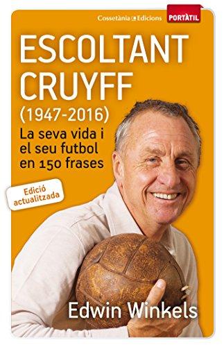 Escoltant Cruyff (1947-2016): La seva vida i el seu futbol en 150 frases (Portàtil) por Edwin Winkels