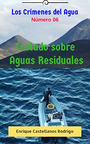 Los Crímenes del Agua: Tratado sobre Aguas Residuales (Los Crímenes del Agua: Las Aventuras del Profesor Ulises Flynn nº 6) por Enrique Castellanos Rodrigo