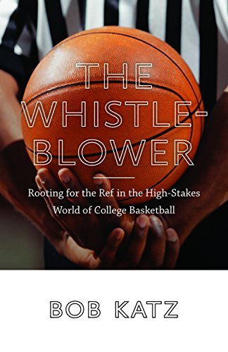 The Whistleblower: Rooting for the Ref in the High-Stakes World of College Basketball by Bob Katz (2015-02-03)