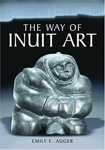 The Way of Inuit Art: Aesthetics and History in and Beyond the Arctic