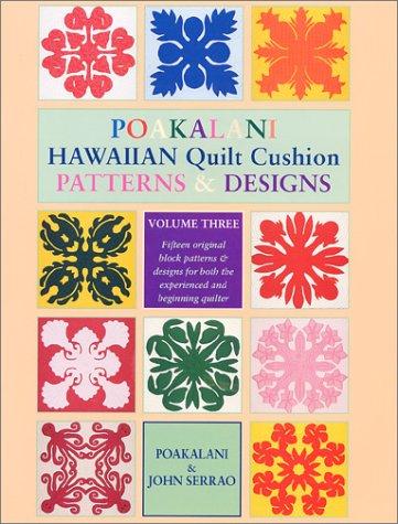 Poakalani Hawaiian Quilt Cushion Patterns and Designs: Volume Three: 3