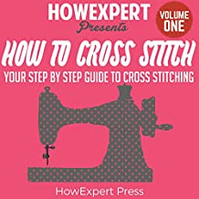 How to Cross Stitch: Your Step-by-Step Guide to Cross Stitching, Book 1