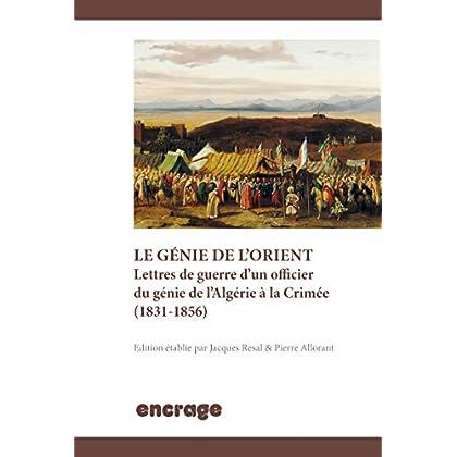 Le génie de l'Orient: Lettres de guerre d'un officier du génie de l'Algérie à la Crimée (1831-1856) (Encrage Histoire t. 2)
