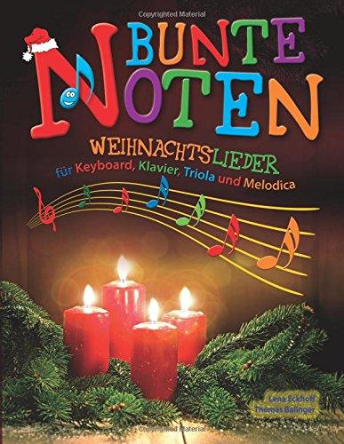 Bunte Noten: Weihnachtslieder für Keyboard, Klavier, Triola und Melodica (Bunte Musik-noten)