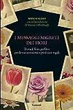 Image de I messaggi segreti dei fiori: Trova il fiore perfetto per le tue emozioni e per i tuoi reg