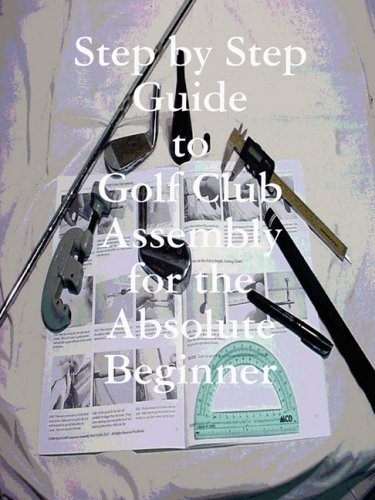 Step by Step Guide to Golf Club Assembly For the Absolute Beginner by Kenneth Weir (2008-11-25) par Kenneth Weir