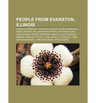 [ PEOPLE FROM EVANSTON, ILLINOIS: DONALD RUMSFELD, CHARLTON HESTON, MARLON BRANDO, EDDIE VEDDER, WILLIAM CHRISTOPHER, MATTHEW COOK, DAVID BURGE ] Source Wikipedia (AUTHOR ) Jun-25-2011 Paperback