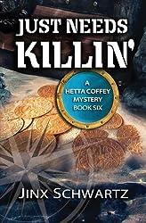 Just Needs Killin (Hetta Coffey Series) (Volume 6) by Jinx Schwartz (2014-07-15)