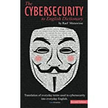 The Cybersecurity to English Dictionary by Raef Meeuwisse (2016-06-13)