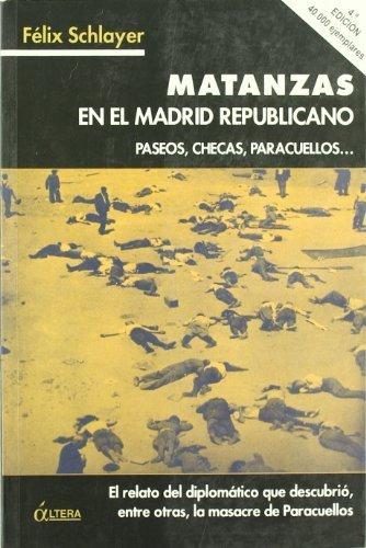 Matanzas en el Madrid Republicano: Paseos, Checas, Paracuellos . . . (Spanish Edition) by Félix Schlayer (2010-03-30)