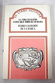 Vida es sueño, la. antes que todo es mi dama par Pedro Calderón de la Barca