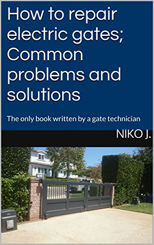 How to repair electric gates; Common problems and solutions: The only book written by a gate technician (English Edition) -