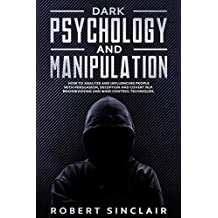 Dark Psychology and Manipulation: How to Analyze and Influencing People with Persuasion, Deception and Covert NLP. Brainwashing and Mind Control Techniques (English Edition)