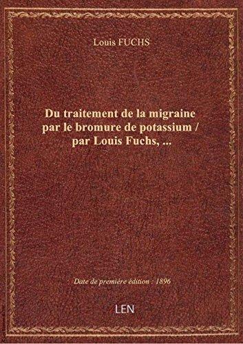 Du traitement de la migraine par le bromure de potassium / par Louis Fuchs,...