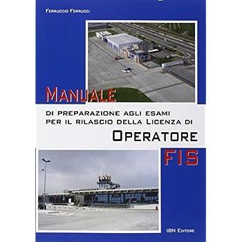 Manuale Di Preparazione Agli Esami Per Il Rilascio Della Licenza Di Operatore Fis