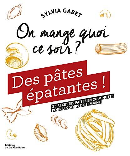 Des pâtes épatantes ! : 35 recettes faites en 20 minutes pour les soirs de semaine par Sylvia Gabet, Judith Clavel