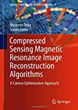 Compressed Sensing Magnetic Resonance Image Reconstruction Algorithms: A Convex Optimization Approach (Springer Series on Bio- and Neurosystems, Band 9)