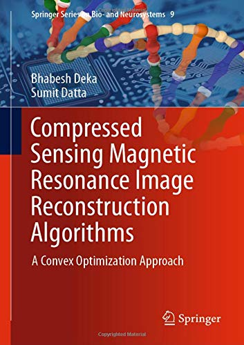 Compressed Sensing Magnetic Resonance Image Reconstruction Algorithms: A Convex Optimization Approach (Springer Series on Bio- and Neurosystems, Band 9) -